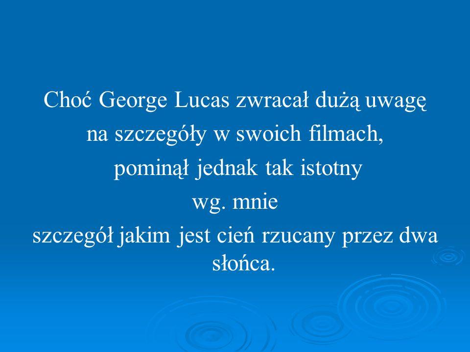 Choć George Lucas zwracał dużą uwagę na szczegóły w swoich filmach, pominął jednak tak istotny wg.