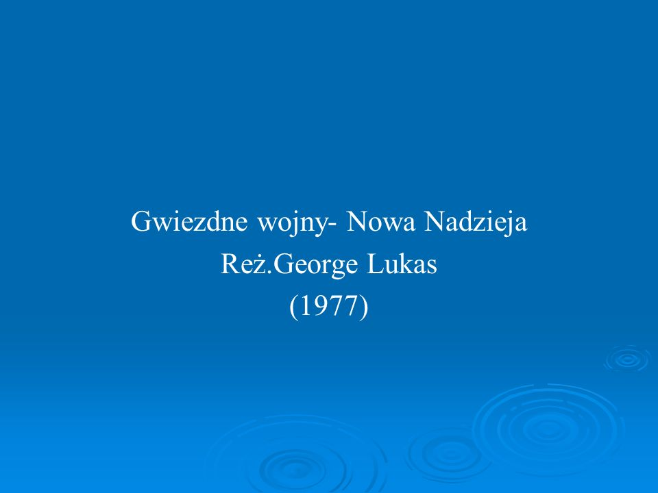 Gwiezdne wojny- Nowa Nadzieja Reż.George Lukas (1977)