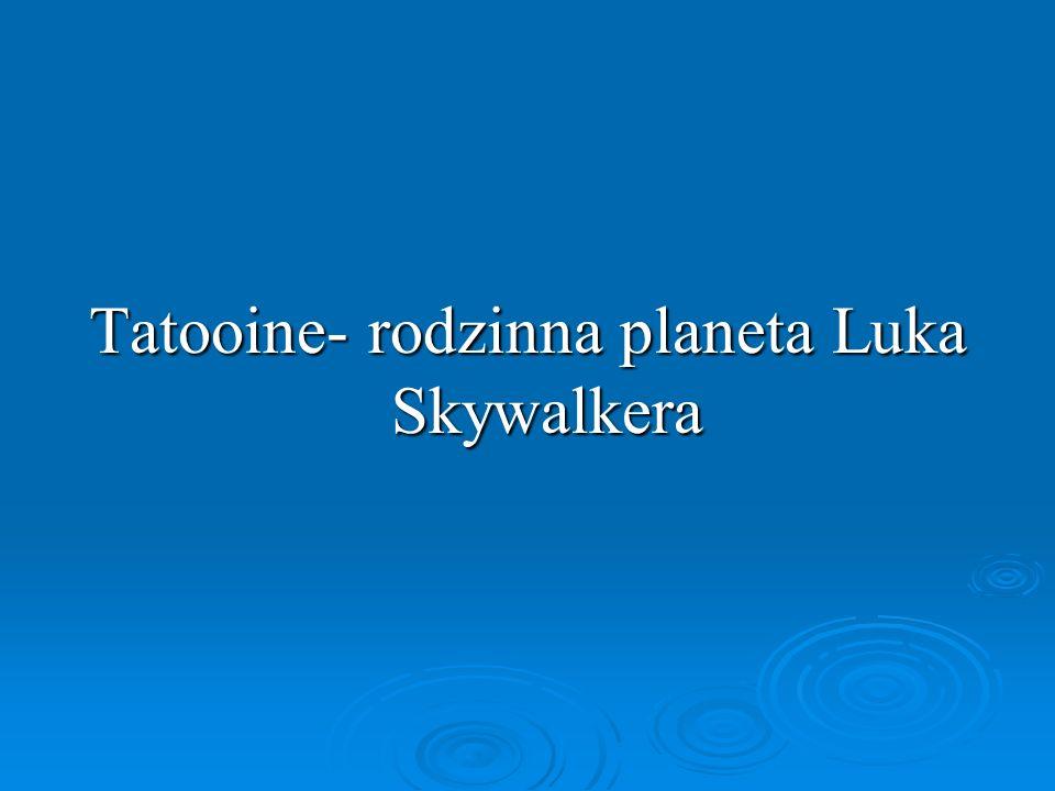 Tatooine- rodzinna planeta Luka Skywalkera