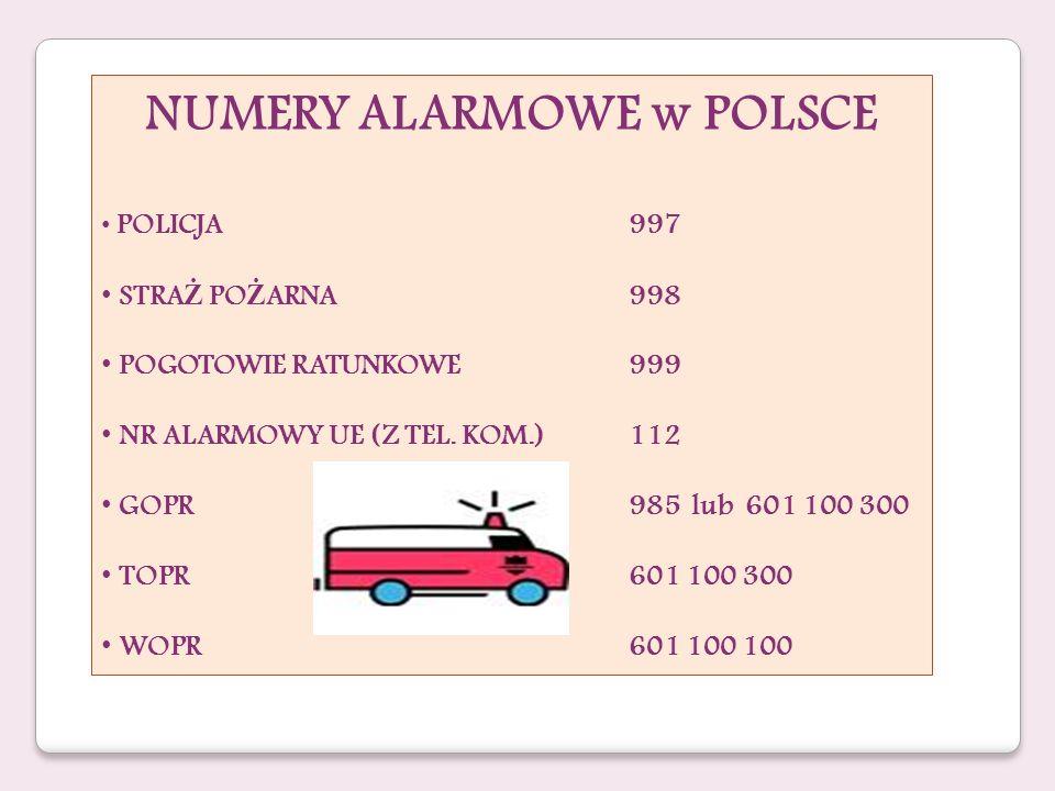 NUMERY ALARMOWE w POLSCE POLICJA997 STRA Ż PO Ż ARNA998 POGOTOWIE RATUNKOWE999 NR ALARMOWY UE (Z TEL. KOM.)112 GOPR985 lub 601 100 300 TOPR601 100 300