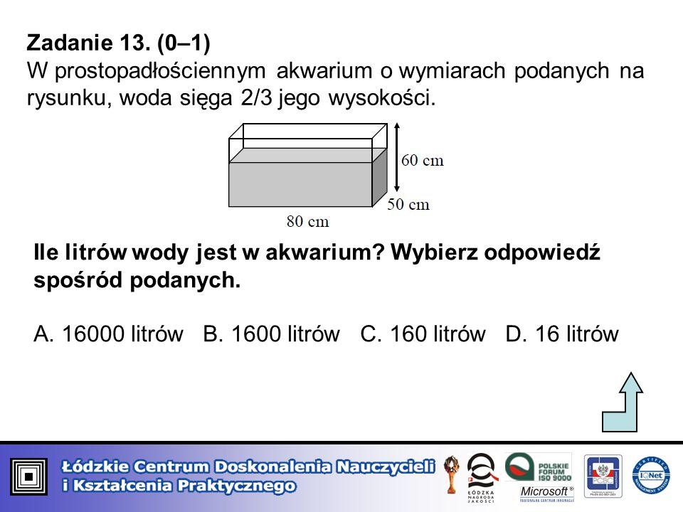 Zadanie 13. (0–1) W prostopadłościennym akwarium o wymiarach podanych na rysunku, woda sięga 2/3 jego wysokości. Ile litrów wody jest w akwarium? Wybi