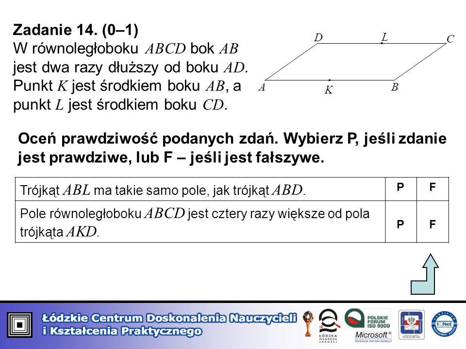 Zadanie 14. (0–1) W równoległoboku ABCD bok AB jest dwa razy dłuższy od boku AD. Punkt K jest środkiem boku AB, a punkt L jest środkiem boku CD. Oceń