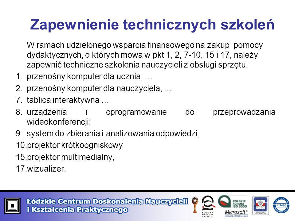 W ramach udzielonego wsparcia finansowego na zakup pomocy dydaktycznych, o których mowa w pkt 1, 2, 7-10, 15 i 17, należy zapewnić techniczne szkolenia nauczycieli z obsługi sprzętu.
