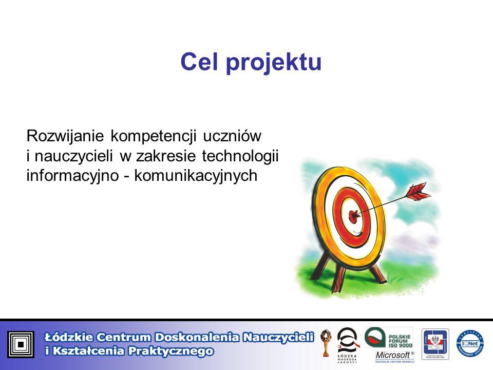 Cel projektu Rozwijanie kompetencji uczniów i nauczycieli w zakresie technologii informacyjno - komunikacyjnych