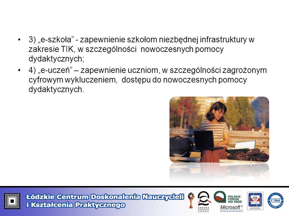 3) e-szkoła - zapewnienie szkołom niezbędnej infrastruktury w zakresie TIK, w szczególności nowoczesnych pomocy dydaktycznych; 4) e-uczeń – zapewnienie uczniom, w szczególności zagrożonym cyfrowym wykluczeniem, dostępu do nowoczesnych pomocy dydaktycznych.