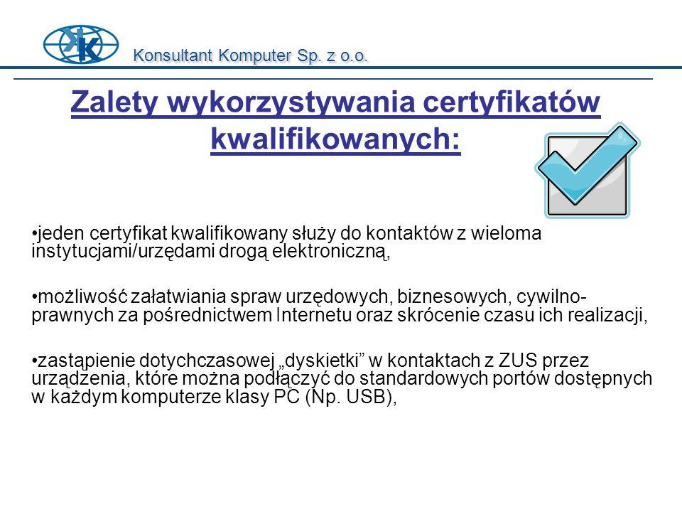 Konsultant Komputer Sp. z o.o. jeden certyfikat kwalifikowany służy do kontaktów z wieloma instytucjami/urzędami drogą elektroniczną, możliwość załatw