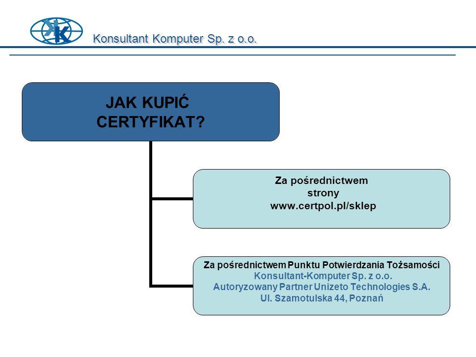 Konsultant Komputer Sp. z o.o. JAK KUPIĆ CERTYFIKAT? Za pośrednictwem strony www.certpol.pl/sklep Za pośrednictwem Punktu Potwierdzania Tożsamości Kon