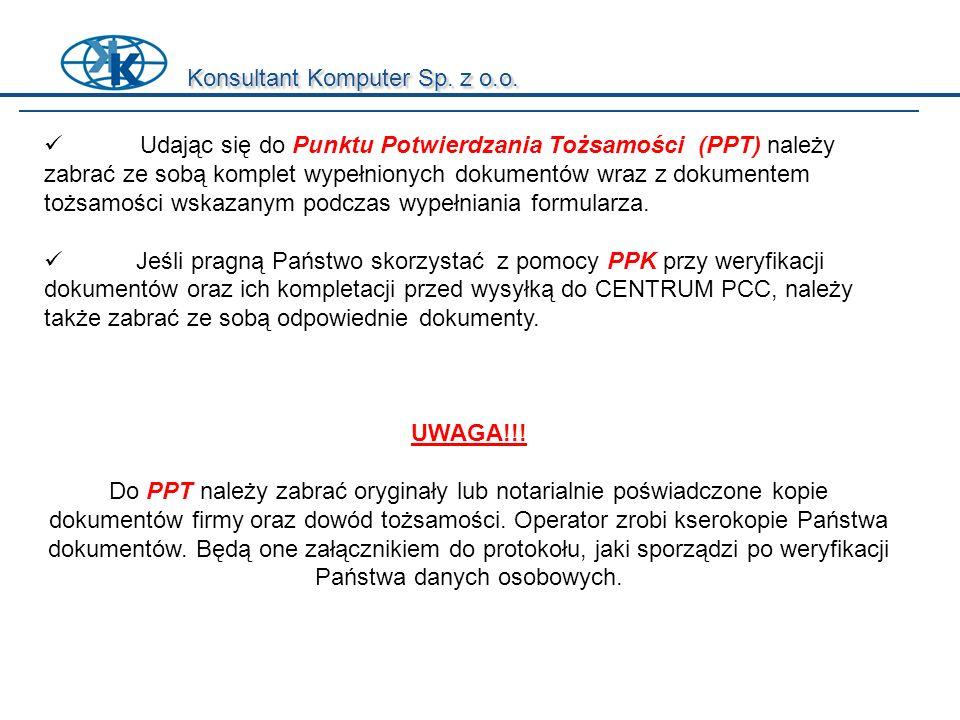 Konsultant Komputer Sp. z o.o. Udając się do Punktu Potwierdzania Tożsamości (PPT) należy zabrać ze sobą komplet wypełnionych dokumentów wraz z dokume