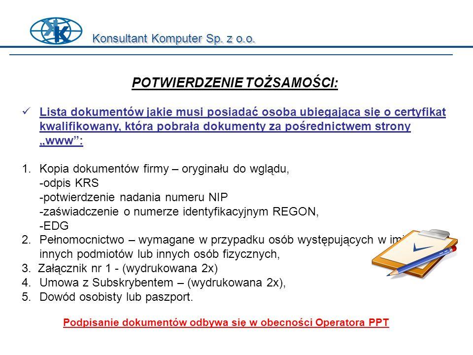 Konsultant Komputer Sp. z o.o. POTWIERDZENIE TOŻSAMOŚCI: Lista dokumentów jakie musi posiadać osoba ubiegająca się o certyfikat kwalifikowany, która p