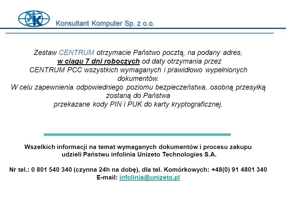 Konsultant Komputer Sp. z o.o. Zestaw CENTRUM otrzymacie Państwo pocztą, na podany adres, w ciągu 7 dni roboczych od daty otrzymania przez CENTRUM PCC