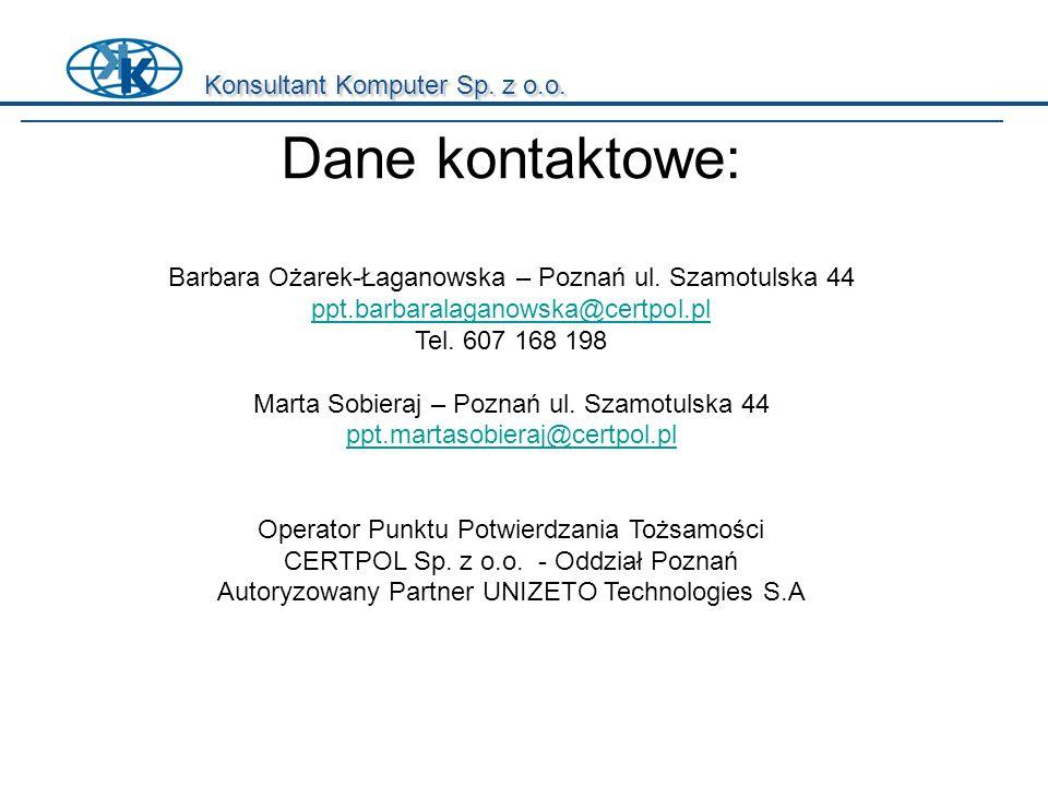 Konsultant Komputer Sp. z o.o. Dane kontaktowe: Barbara Ożarek-Łaganowska – Poznań ul. Szamotulska 44 ppt.barbaralaganowska@certpol.pl Tel. 607 168 19
