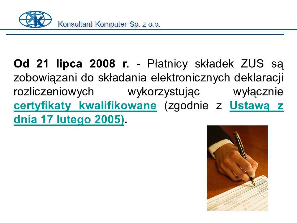 Od 21 lipca 2008 r. - Płatnicy składek ZUS są zobowiązani do składania elektronicznych deklaracji rozliczeniowych wykorzystując wyłącznie certyfikaty