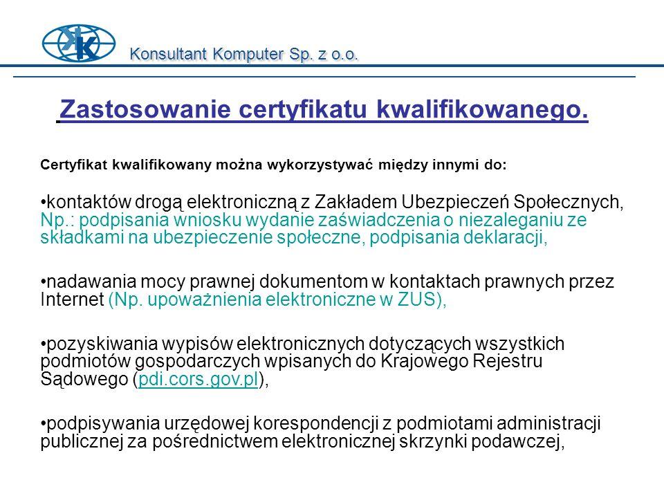 Konsultant Komputer Sp. z o.o. Certyfikat kwalifikowany można wykorzystywać między innymi do: kontaktów drogą elektroniczną z Zakładem Ubezpieczeń Spo