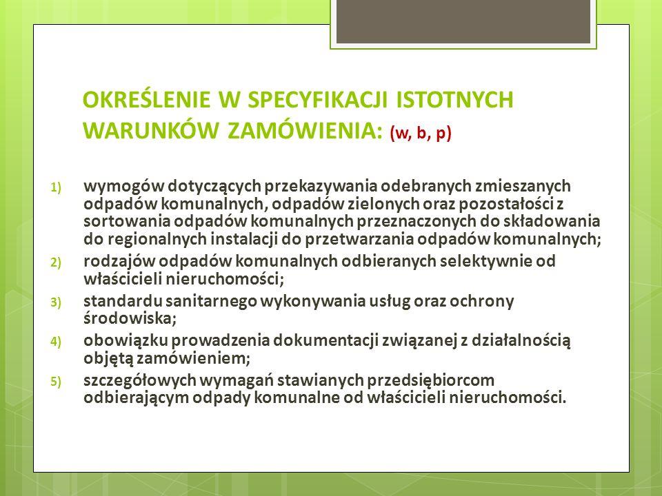 OKREŚLENIE W SPECYFIKACJI ISTOTNYCH WARUNKÓW ZAMÓWIENIA: (w, b, p) 1) wymogów dotyczących przekazywania odebranych zmieszanych odpadów komunalnych, od