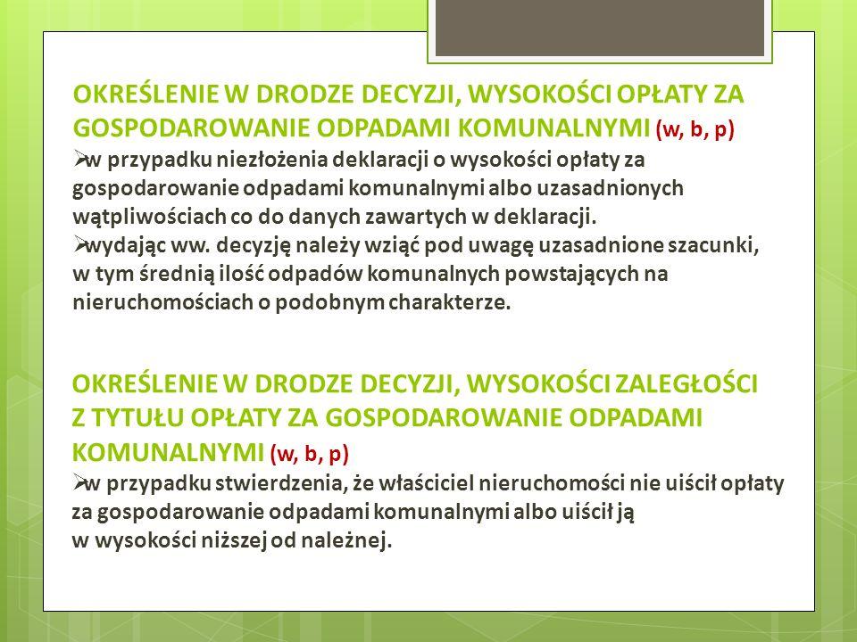OKREŚLENIE W DRODZE DECYZJI, WYSOKOŚCI OPŁATY ZA GOSPODAROWANIE ODPADAMI KOMUNALNYMI (w, b, p) w przypadku niezłożenia deklaracji o wysokości opłaty z