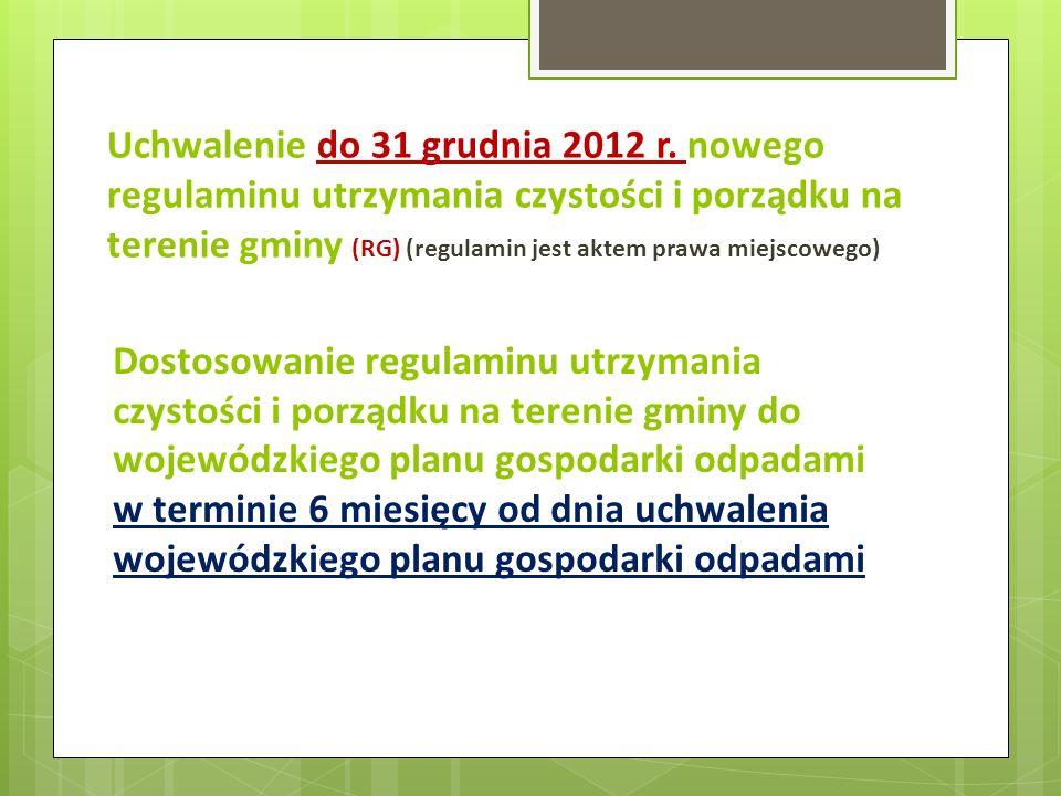 Uchwalenie do 31 grudnia 2012 r. nowego regulaminu utrzymania czystości i porządku na terenie gminy (RG) (regulamin jest aktem prawa miejscowego) Dost