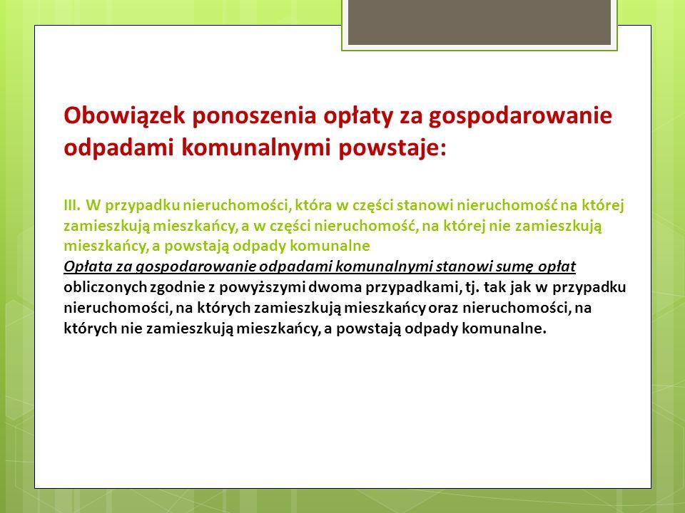 Obowiązek ponoszenia opłaty za gospodarowanie odpadami komunalnymi powstaje: III. W przypadku nieruchomości, która w części stanowi nieruchomość na kt