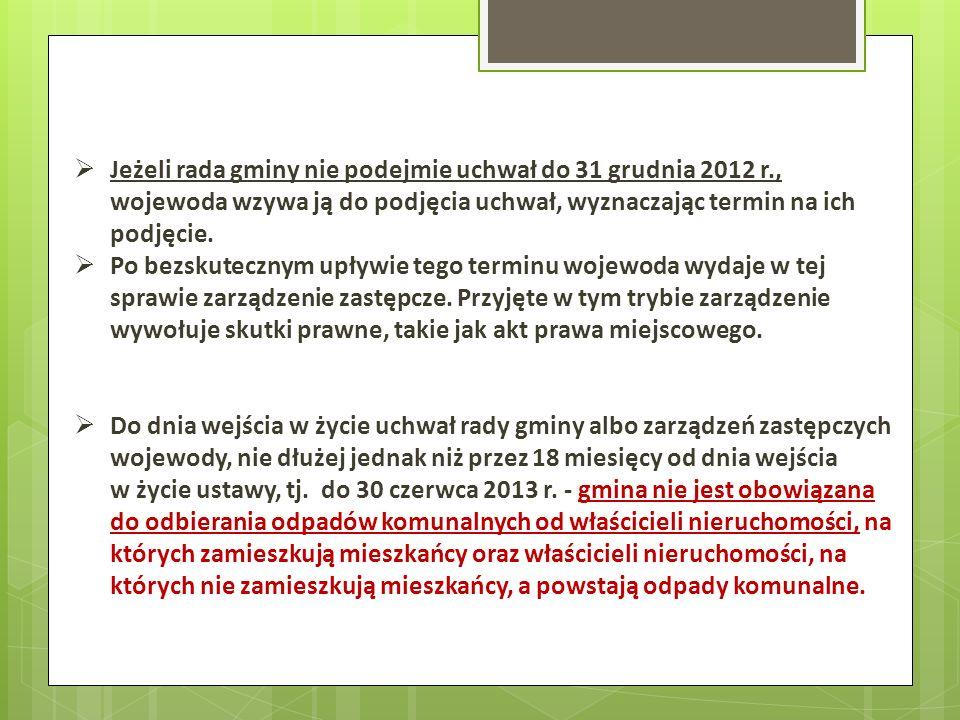 Jeżeli rada gminy nie podejmie uchwał do 31 grudnia 2012 r., wojewoda wzywa ją do podjęcia uchwał, wyznaczając termin na ich podjęcie. Po bezskuteczny