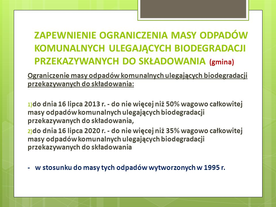 ZAPEWNIENIE OGRANICZENIA MASY ODPADÓW KOMUNALNYCH ULEGAJĄCYCH BIODEGRADACJI PRZEKAZYWANYCH DO SKŁADOWANIA (gmina) Ograniczenie masy odpadów komunalnyc