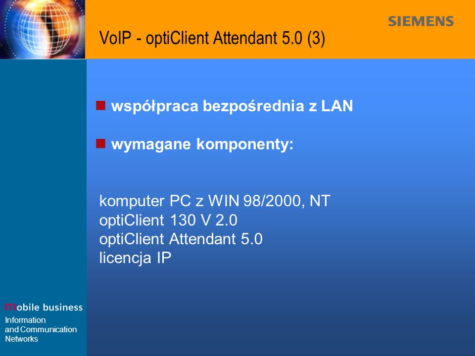 Information and Communication Networks VoIP - optiClient Attendant 5.0 (3) współpraca bezpośrednia z LAN wymagane komponenty: komputer PC z WIN 98/200