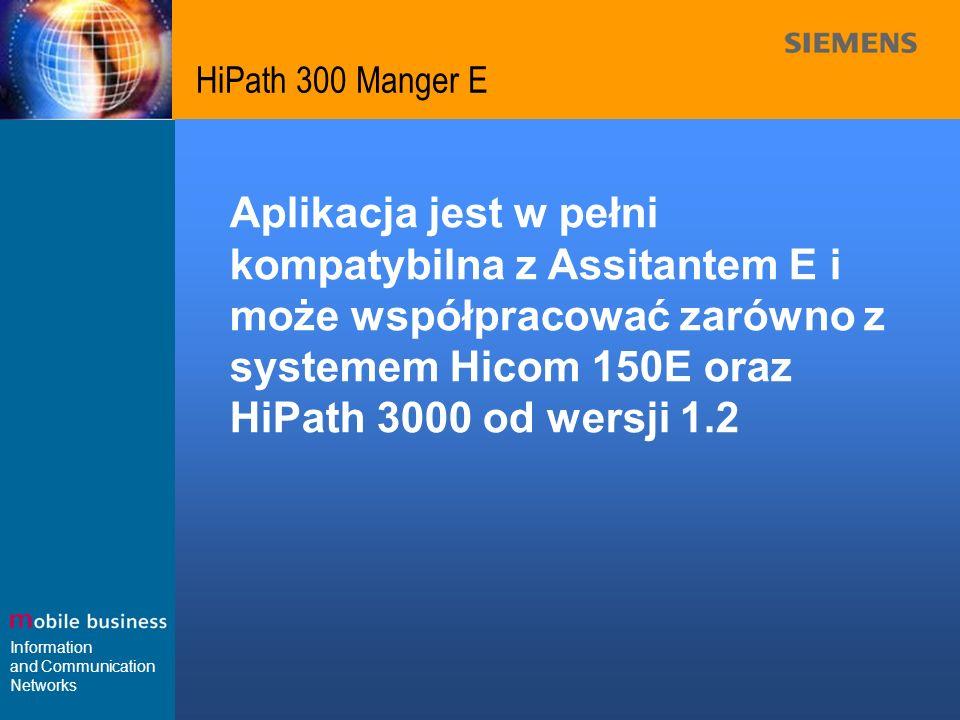 Information and Communication Networks HiPath 300 Manger E Aplikacja jest w pełni kompatybilna z Assitantem E i może współpracować zarówno z systemem