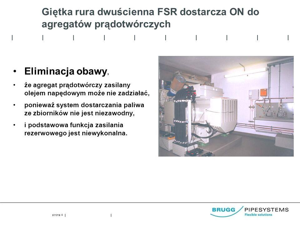 Giętka rura dwuścienna FSR dostarcza ON do agregatów prądotwórczych Eliminacja obawy, że agregat prądotwórczy zasilany olejem napędowym może nie zadziałać, ponieważ system dostarczania paliwa ze zbiorników nie jest niezawodny, i podstawowa funkcja zasilania rezerwowego jest niewykonalna.