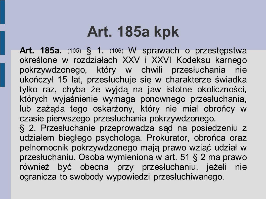 Art. 185a kpk Art. 185a. (105) § 1. (106) W sprawach o przestępstwa określone w rozdziałach XXV i XXVI Kodeksu karnego pokrzywdzonego, który w chwili