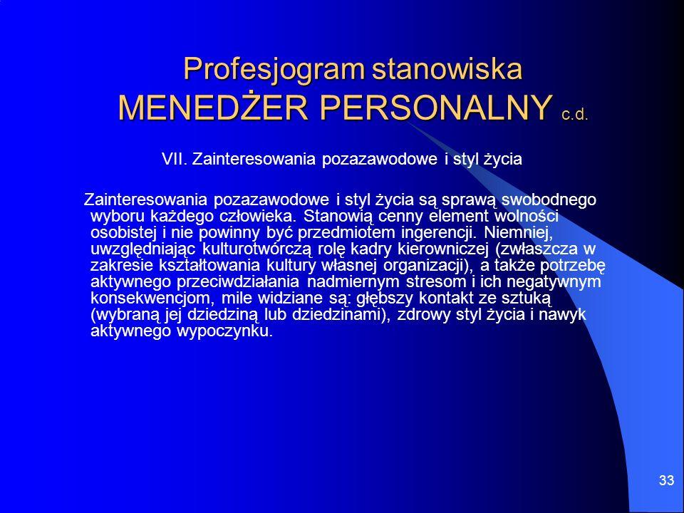 33 Profesjogram stanowiska MENEDŻER PERSONALNY c.d. VII. Zainteresowania pozazawodowe i styl życia Zainteresowania pozazawodowe i styl życia są sprawą