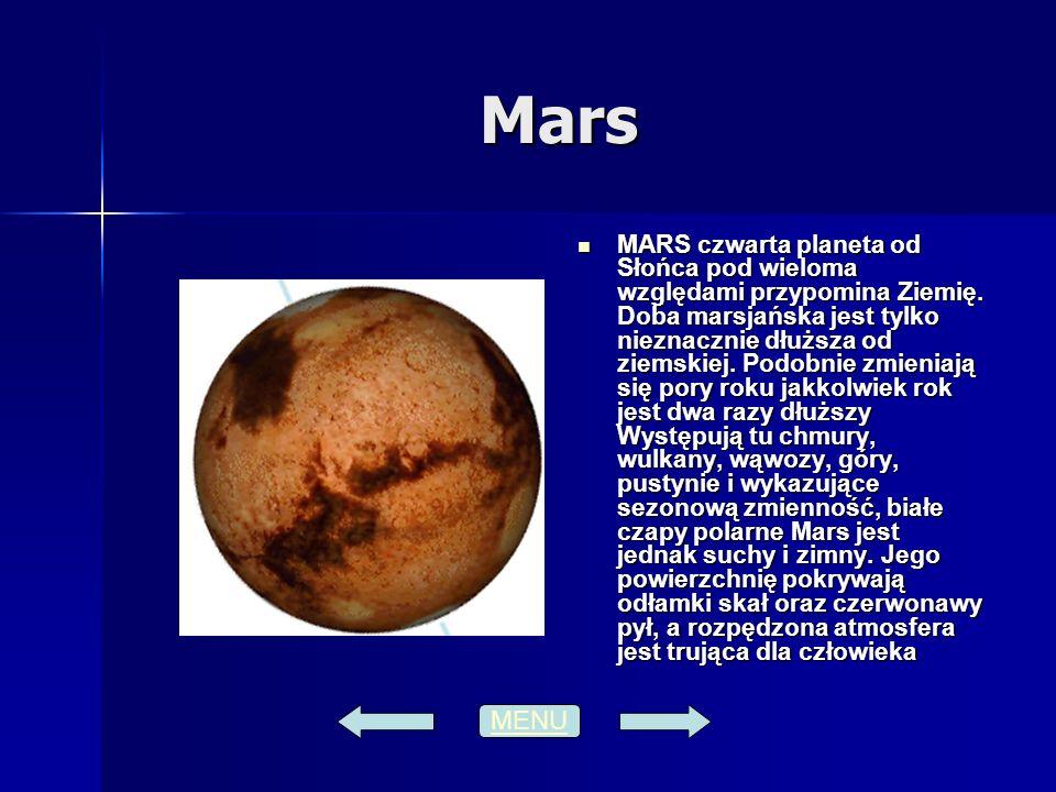Mars MARS czwarta planeta od Słońca pod wieloma względami przypomina Ziemię. Doba marsjańska jest tylko nieznacznie dłuższa od ziemskiej. Podobnie zmi