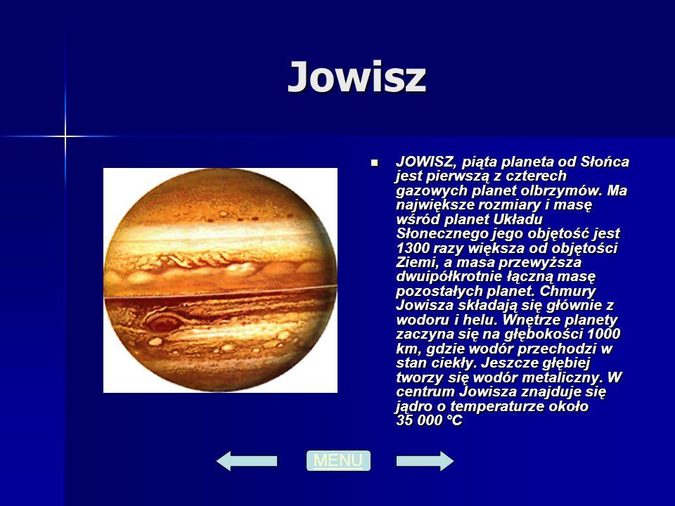 Jowisz JOWISZ, piąta planeta od Słońca jest pierwszą z czterech gazowych planet olbrzymów. Ma największe rozmiary i masę wśród planet Układu Słoneczne
