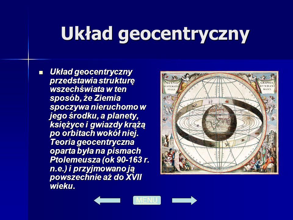 Układ geocentryczny Układ geocentryczny przedstawia strukturę wszechświata w ten sposób, że Ziemia spoczywa nieruchomo w jego środku, a planety, księż