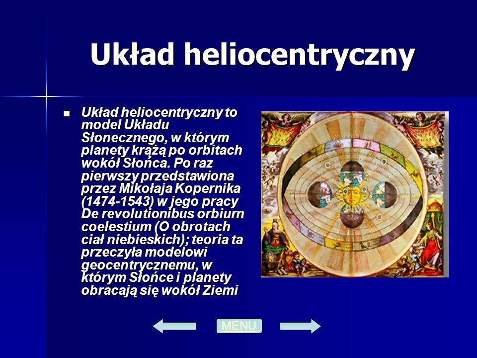 Układ heliocentryczny Układ heliocentryczny to model Układu Słonecznego, w którym planety krążą po orbitach wokół Słońca. Po raz pierwszy przedstawion