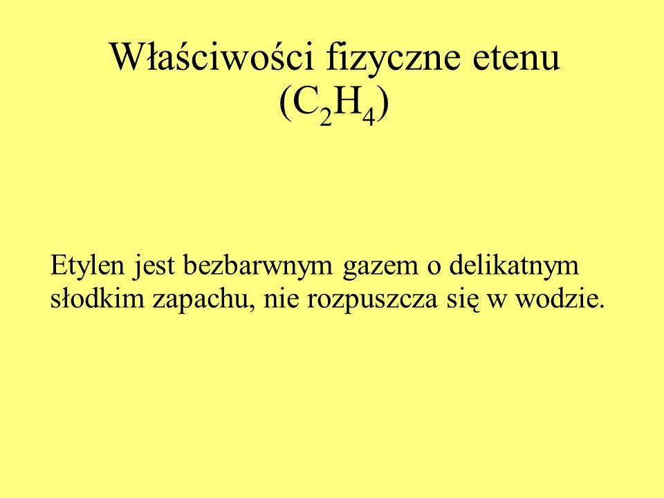 Właściwości fizyczne etenu (C 2 H 4 ) Etylen jest bezbarwnym gazem o delikatnym słodkim zapachu, nie rozpuszcza się w wodzie.