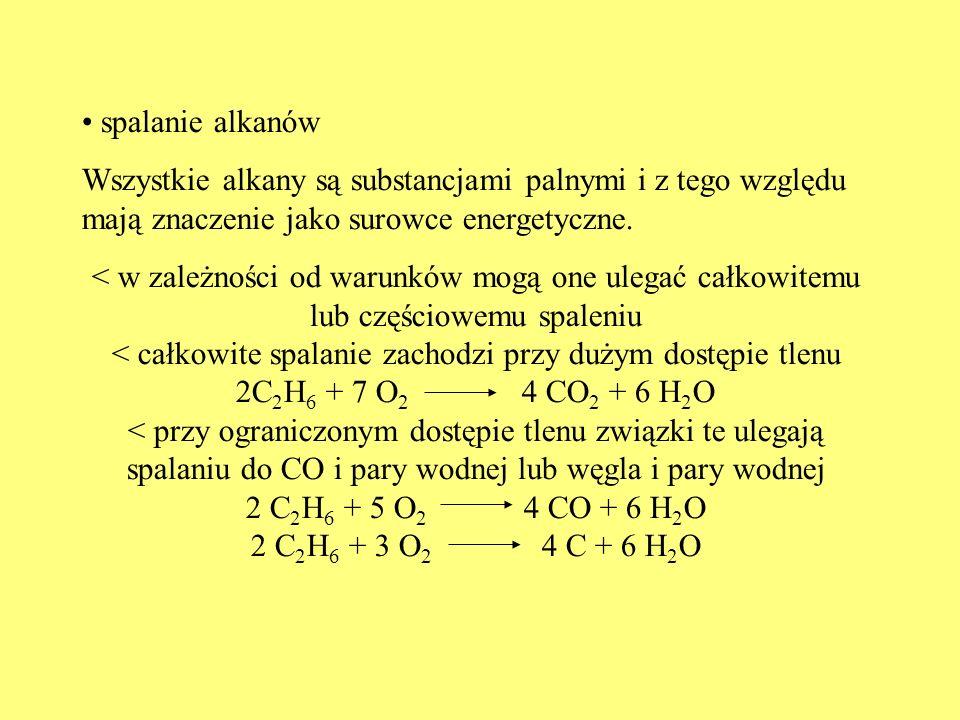 spalanie alkanów Wszystkie alkany są substancjami palnymi i z tego względu mają znaczenie jako surowce energetyczne. < w zależności od warunków mogą o