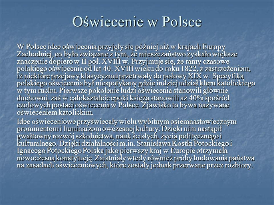Oświecenie w Polsce W Polsce idee oświecenia przyjęły się później niż w krajach Europy Zachodniej, co było związane z tym, że mieszczaństwo zyskało wi