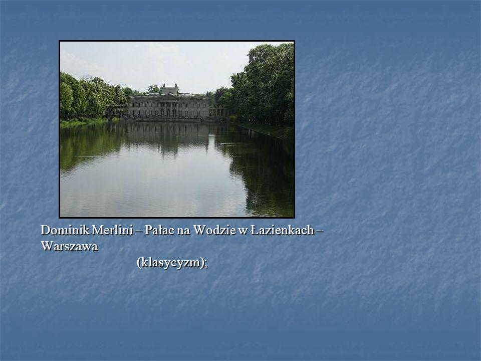 Dominik Merlini – Pałac na Wodzie w Łazienkach – Warszawa(klasycyzm);