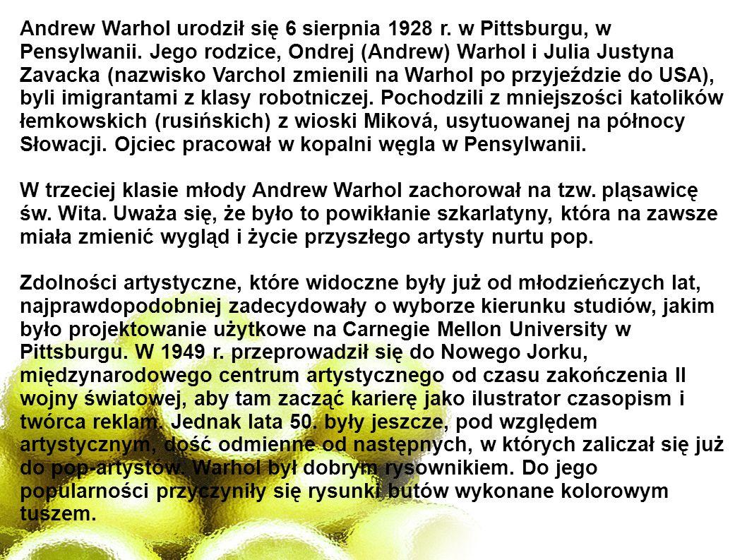 Andrew Warhol urodził się 6 sierpnia 1928 r. w Pittsburgu, w Pensylwanii. Jego rodzice, Ondrej (Andrew) Warhol i Julia Justyna Zavacka (nazwisko Varch