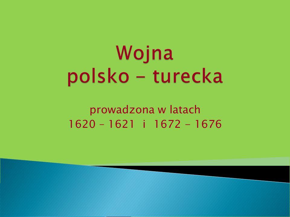 prowadzona w latach 1620 – 1621 i 1672 - 1676