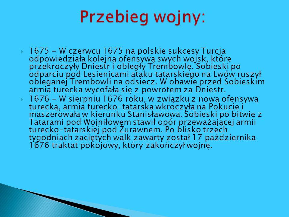1675 - W czerwcu 1675 na polskie sukcesy Turcja odpowiedziała kolejną ofensywą swych wojsk, które przekroczyły Dniestr i obległy Trembowlę. Sobieski p