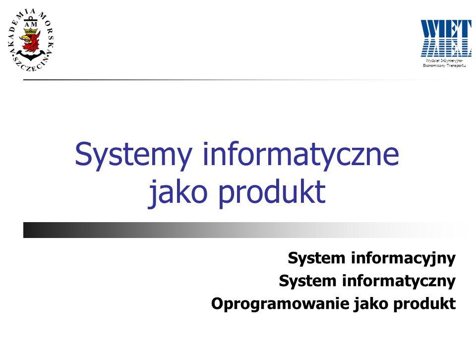 Wydział Inżynieryjno- Ekonomiczny Transportu Systemy informatyczne jako produkt System informacyjny System informatyczny Oprogramowanie jako produkt