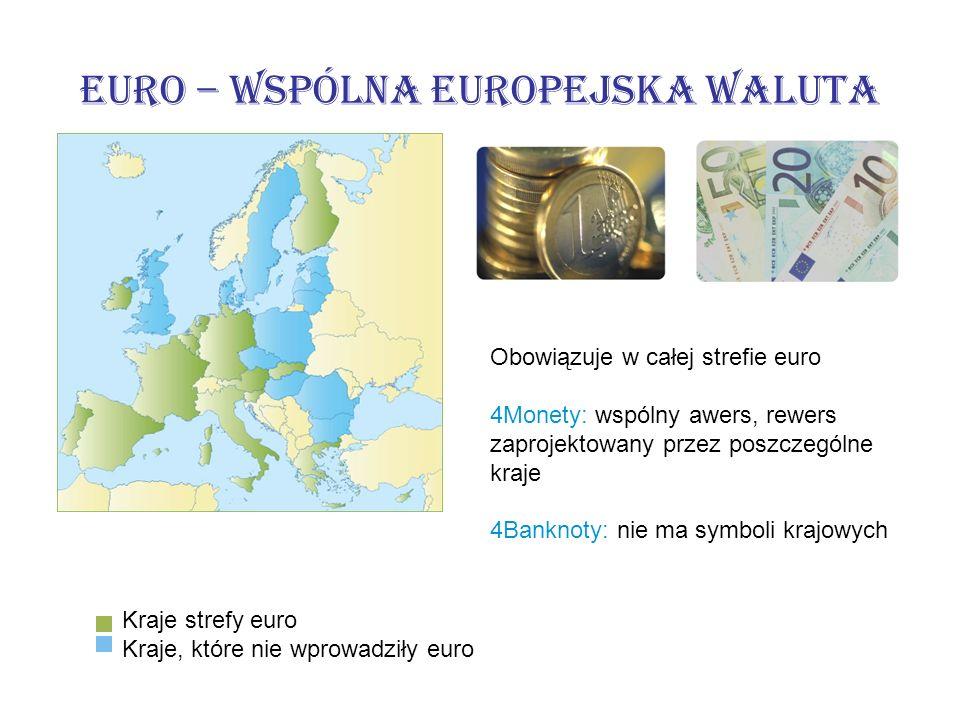 Euro – wspólna europejska waluta Obowiązuje w całej strefie euro 4Monety: wspólny awers, rewers zaprojektowany przez poszczególne kraje 4Banknoty: nie