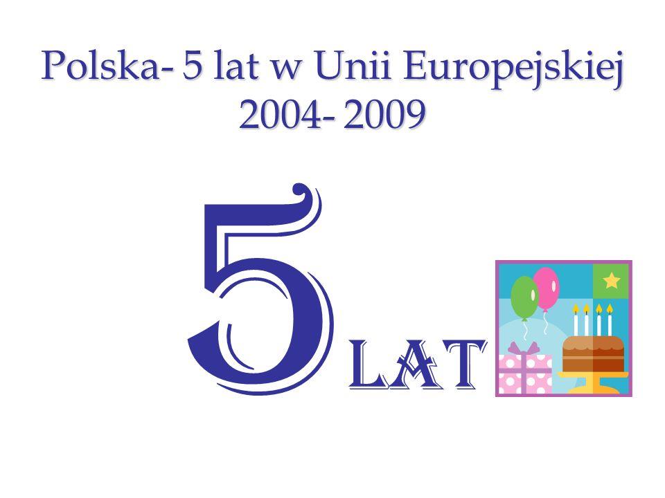 Polska- 5 lat w Unii Europejskiej 2004- 2009 5 lat