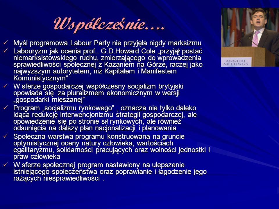 Współcze ś nie…. Myśl programowa Labour Party nie przyjęła nigdy marksizmu Myśl programowa Labour Party nie przyjęła nigdy marksizmu Labouryzm jak oce