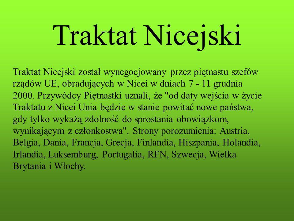 Traktat Nicejski Traktat Nicejski został wynegocjowany przez piętnastu szefów rządów UE, obradujących w Nicei w dniach 7 - 11 grudnia 2000. Przywódcy