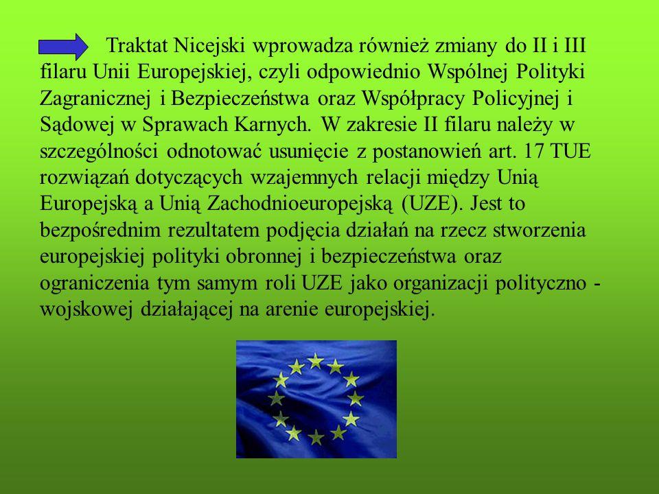 Traktat Nicejski wprowadza również zmiany do II i III filaru Unii Europejskiej, czyli odpowiednio Wspólnej Polityki Zagranicznej i Bezpieczeństwa oraz