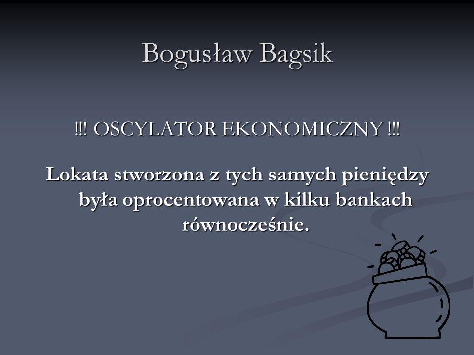 Bogusław Bagsik !!! OSCYLATOR EKONOMICZNY !!! Lokata stworzona z tych samych pieniędzy była oprocentowana w kilku bankach równocześnie.