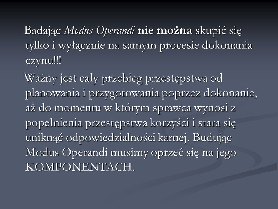 Badając Modus Operandi nie można skupić się tylko i wyłącznie na samym procesie dokonania czynu!!! Badając Modus Operandi nie można skupić się tylko i