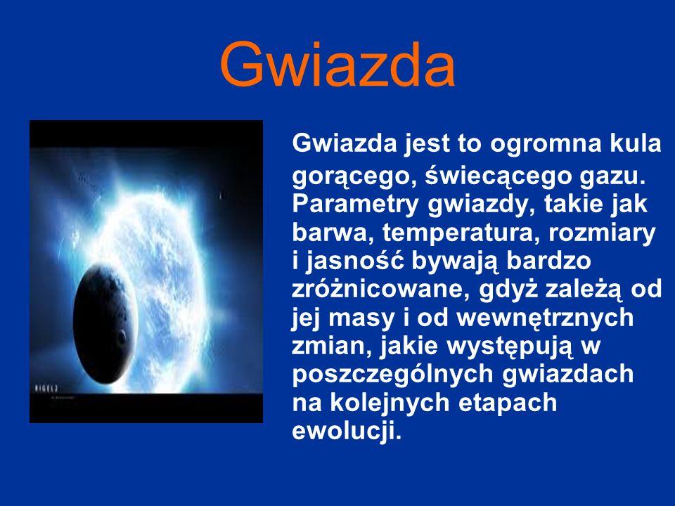 Gwiazda Gwiazda jest to ogromna kula gorącego, świecącego gazu.