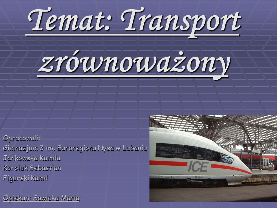 Temat: Transport zrównoważony Opracowali: Gimnazjum 3 im.