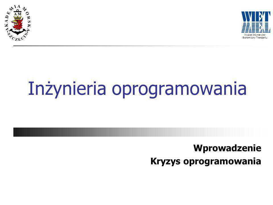 Wydział Inżynieryjno- Ekonomiczny Transportu Inżynieria oprogramowania Wprowadzenie Kryzys oprogramowania